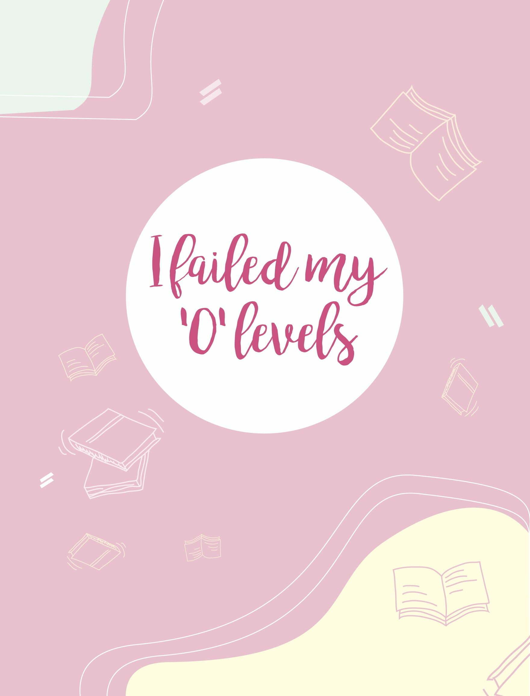 """True Story: I Failed My """"O"""" Levels"""
