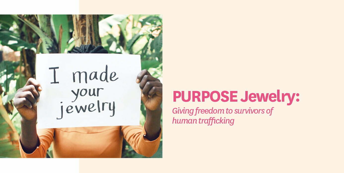 PURPOSE Jewelry: Giving freedom to survivors of human trafficking
