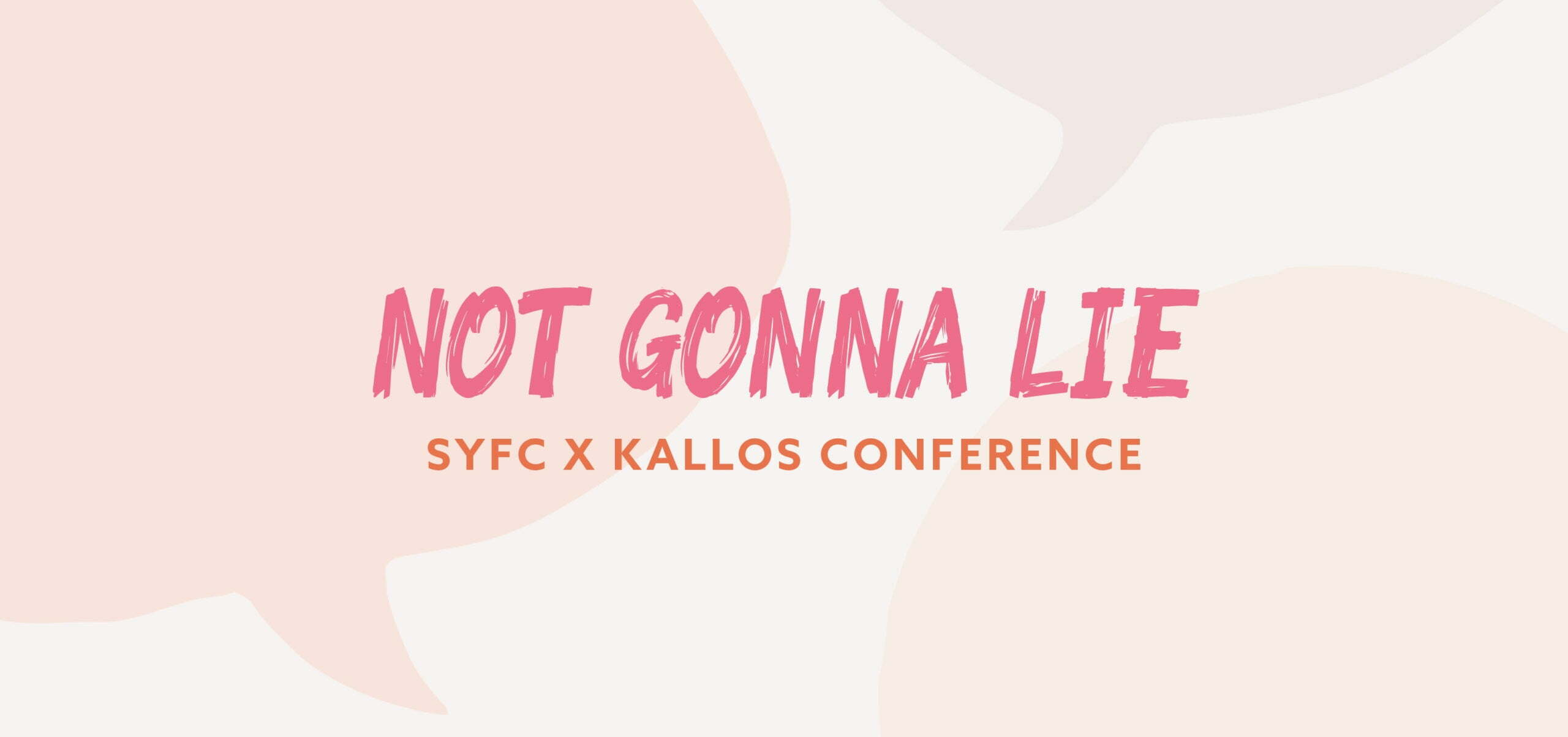 #NOT GONNA LIE – SYFC X KALLOS Conference