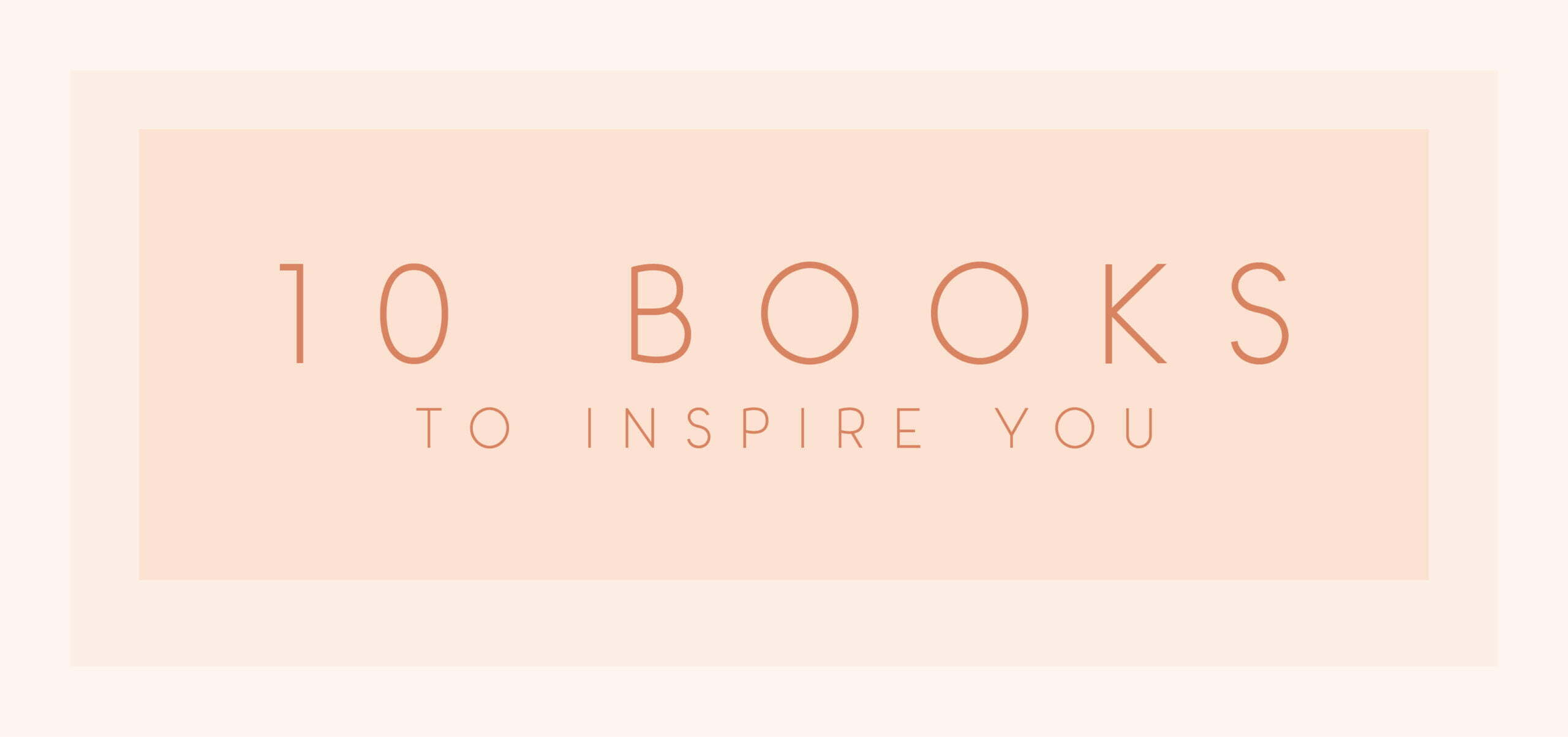 10 Books To Inspire You